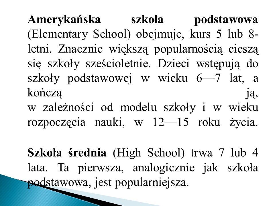 Amerykańska szkoła podstawowa (Elementary School) obejmuje, kurs 5 lub 8- letni.