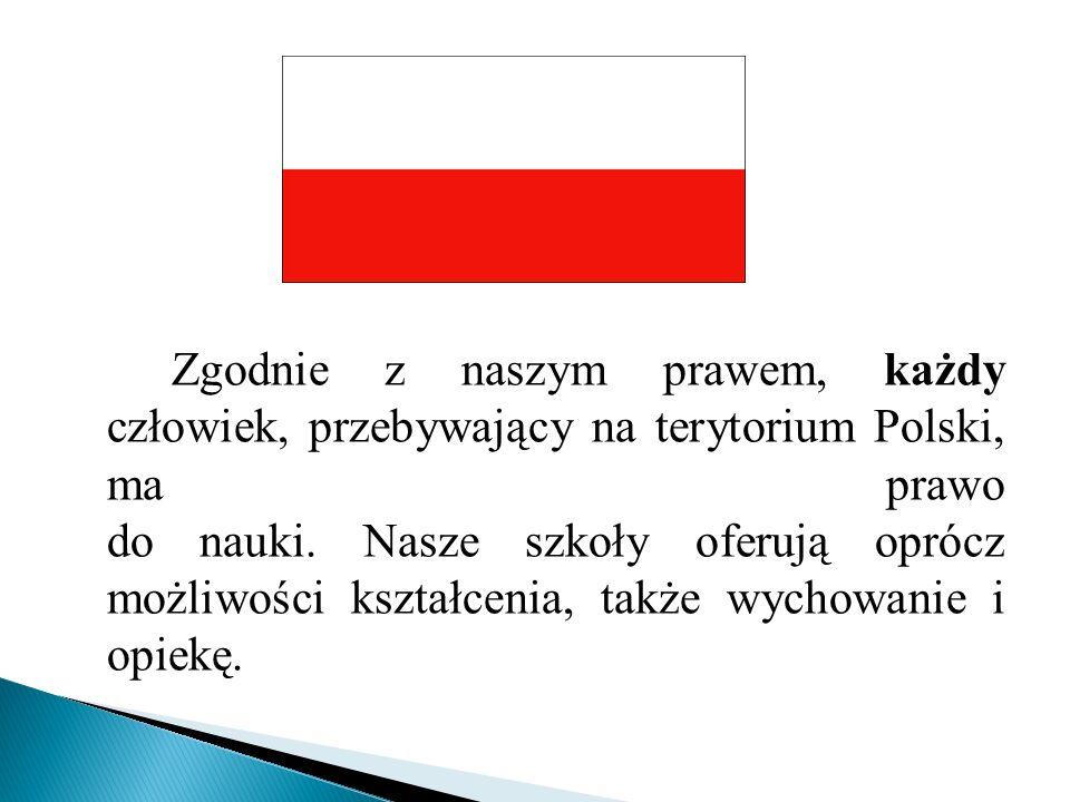 Zgodnie z naszym prawem, każdy człowiek, przebywający na terytorium Polski, ma prawo do nauki.