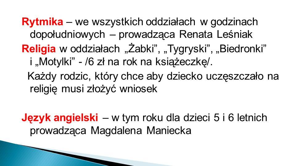"""Rytmika – we wszystkich oddziałach w godzinach dopołudniowych – prowadząca Renata Leśniak Religia w oddziałach """"Żabki , """"Tygryski , """"Biedronki i """"Motylki - /6 zł na rok na książeczkę/."""