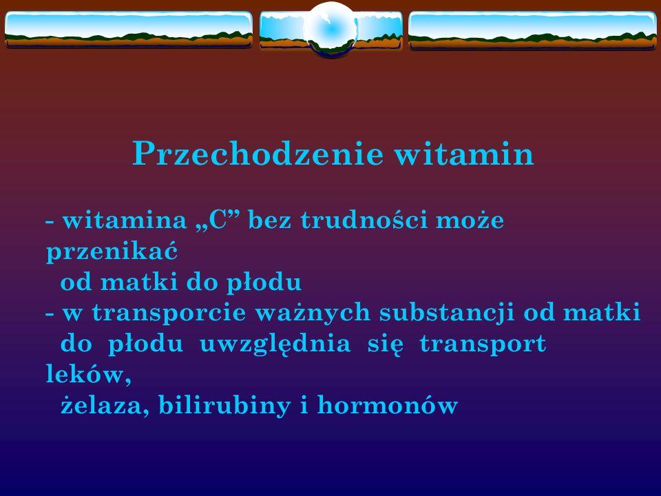 """Przechodzenie witamin - witamina """"C"""" bez trudności może przenikać od matki do płodu - w transporcie ważnych substancji od matki do płodu uwzględnia si"""