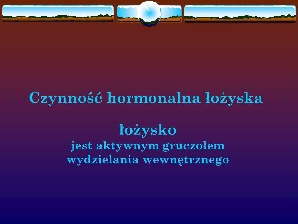 Czynność hormonalna łożyska łożysko jest aktywnym gruczołem wydzielania wewnętrznego