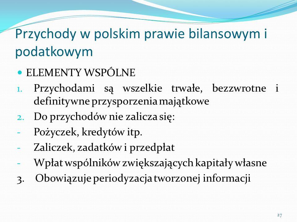 Przychody w polskim prawie bilansowym i podatkowym ELEMENTY WSPÓLNE 1. Przychodami są wszelkie trwałe, bezzwrotne i definitywne przysporzenia majątkow