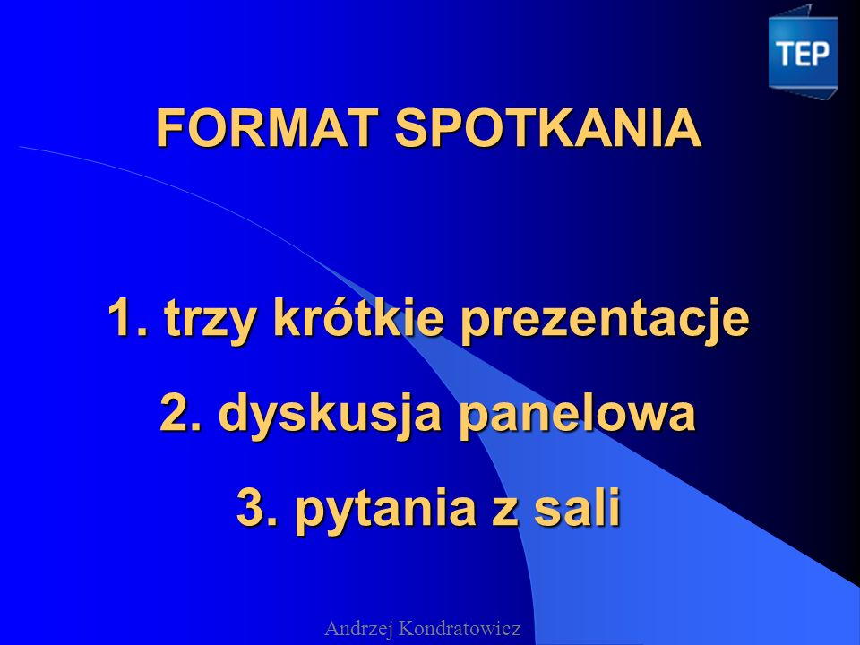 FORMAT SPOTKANIA 1. trzy krótkie prezentacje 2. dyskusja panelowa 3.