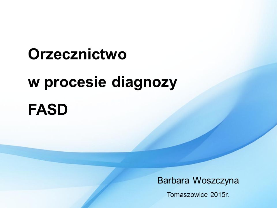 Orzecznictwo w procesie diagnozy FASD Barbara Woszczyna Tomaszowice 2015r.