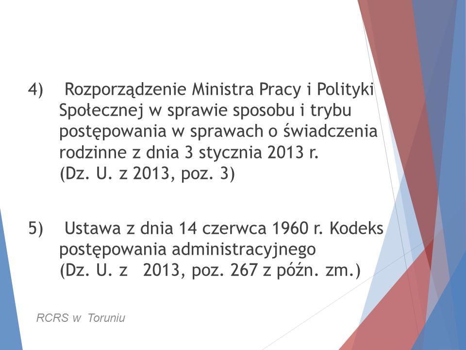4) Rozporządzenie Ministra Pracy i Polityki Społecznej w sprawie sposobu i trybu postępowania w sprawach o świadczenia rodzinne z dnia 3 stycznia 2013