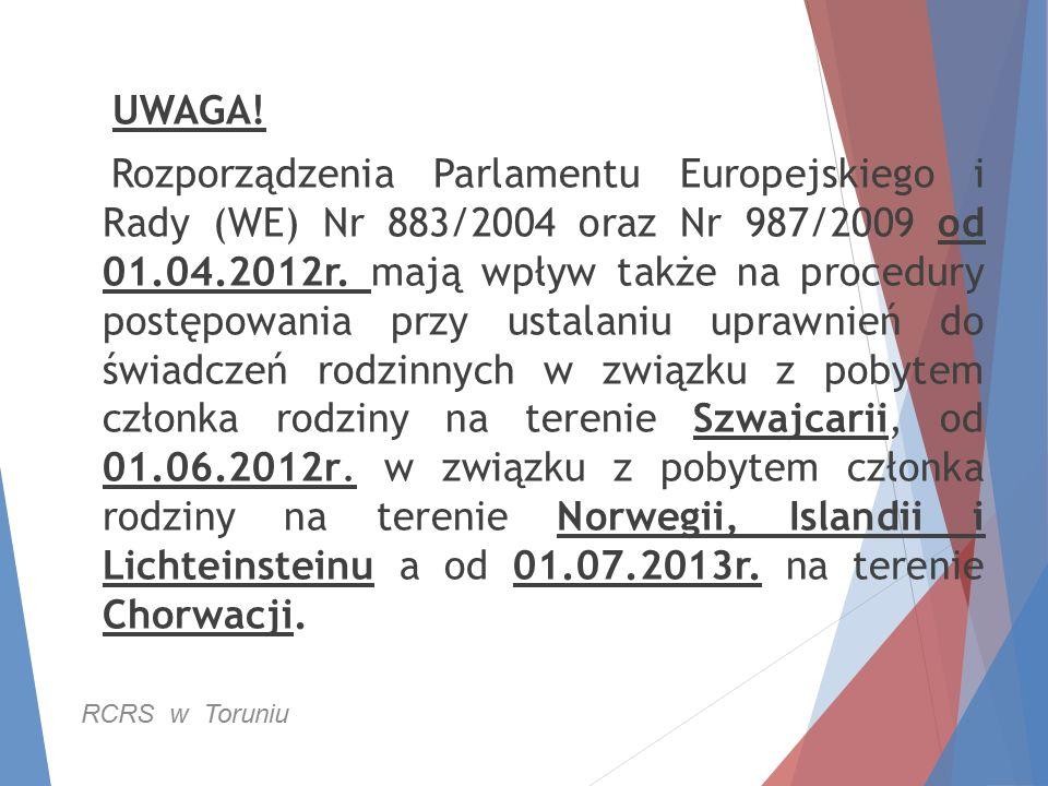 UWAGA! Rozporządzenia Parlamentu Europejskiego i Rady (WE) Nr 883/2004 oraz Nr 987/2009 od 01.04.2012r. mają wpływ także na procedury postępowania prz