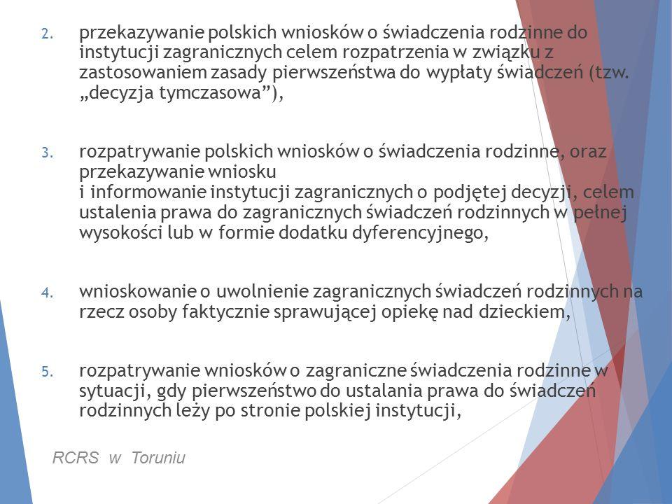 2. przekazywanie polskich wniosków o świadczenia rodzinne do instytucji zagranicznych celem rozpatrzenia w związku z zastosowaniem zasady pierwszeństw