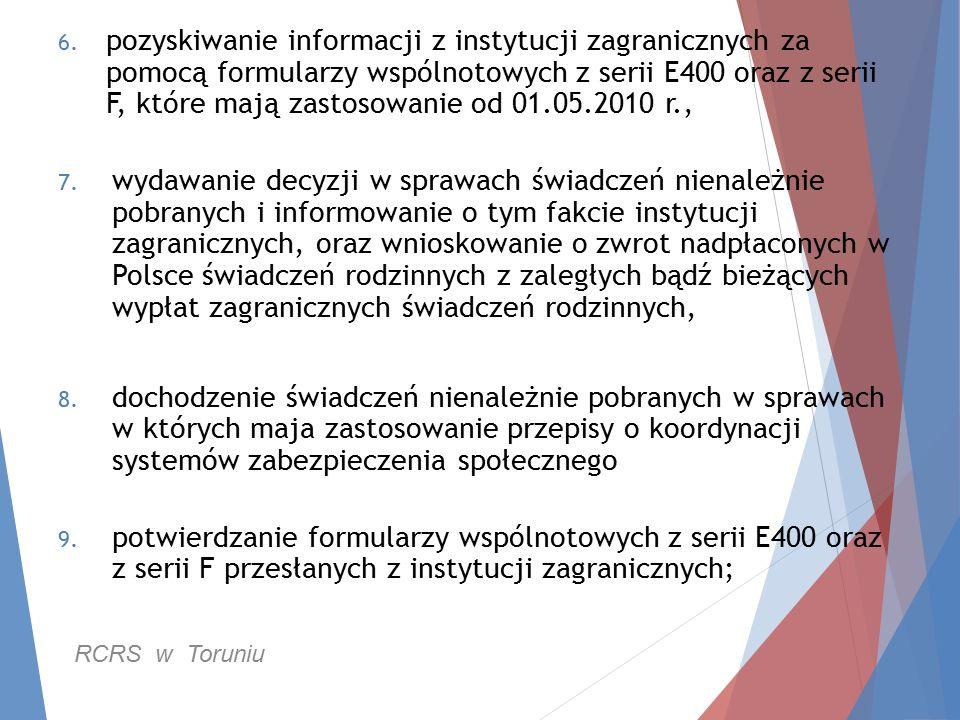 6. pozyskiwanie informacji z instytucji zagranicznych za pomocą formularzy wspólnotowych z serii E400 oraz z serii F, które mają zastosowanie od 01.05