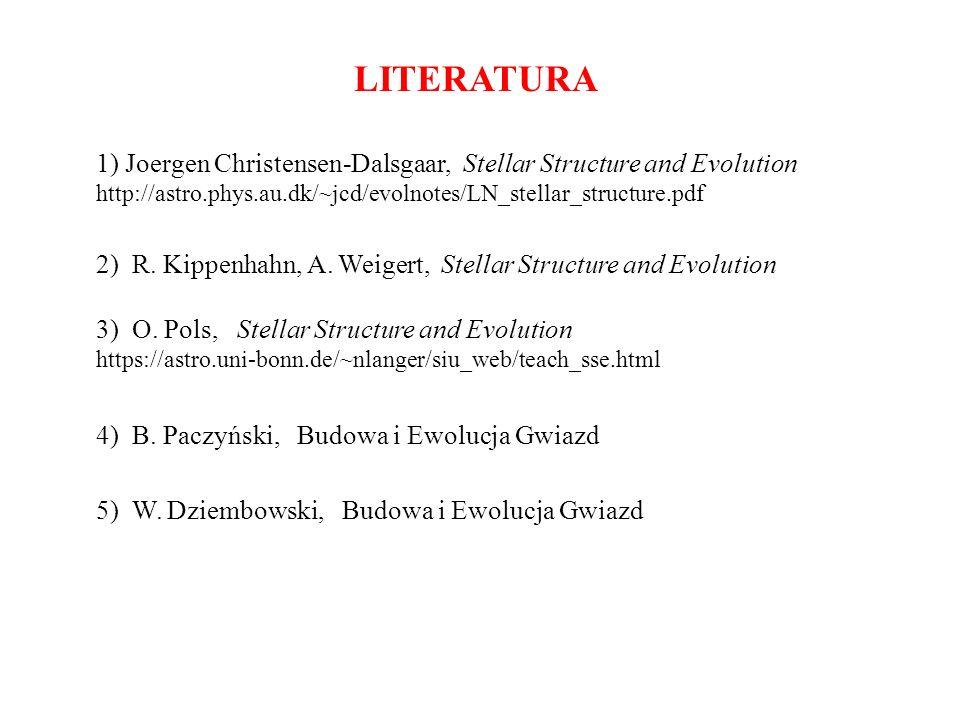LITERATURA 1) Joergen Christensen-Dalsgaar, Stellar Structure and Evolution http://astro.phys.au.dk/~jcd/evolnotes/LN_stellar_structure.pdf 2) R. Kipp