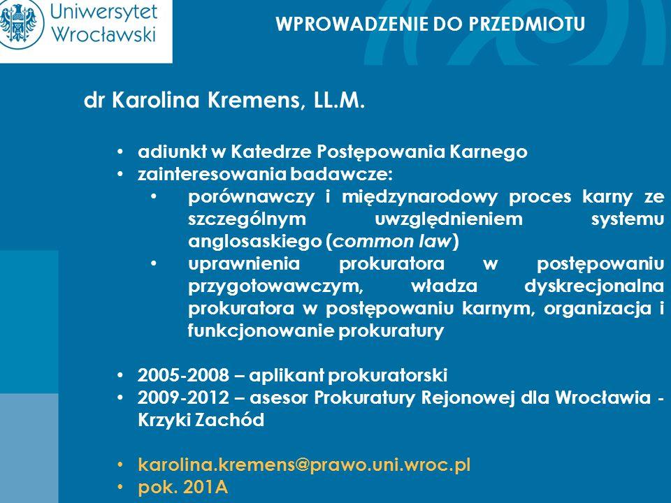 WPROWADZENIE DO PRZEDMIOTU dr Karolina Kremens, LL.M. adiunkt w Katedrze Postępowania Karnego zainteresowania badawcze: porównawczy i międzynarodowy p