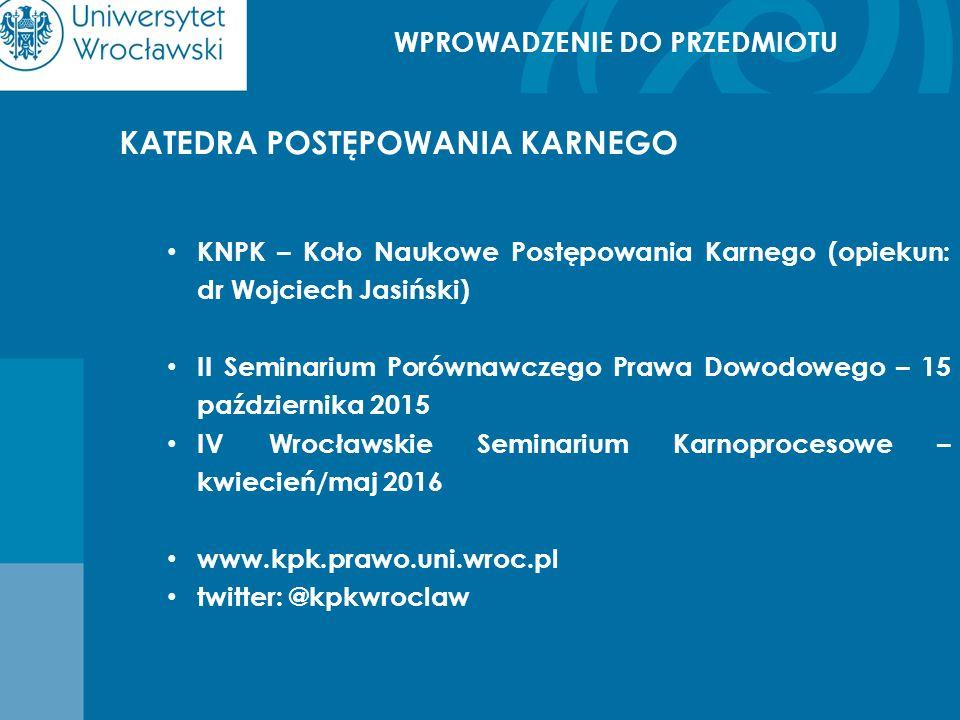 WPROWADZENIE DO PRZEDMIOTU KATEDRA POSTĘPOWANIA KARNEGO KNPK – Koło Naukowe Postępowania Karnego (opiekun: dr Wojciech Jasiński) II Seminarium Porówna