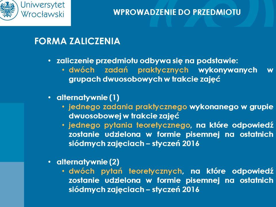 WPROWADZENIE DO PRZEDMIOTU FORMA ZALICZENIA zaliczenie przedmiotu odbywa się na podstawie: dwóch zadań praktycznych wykonywanych w grupach dwuosobowyc