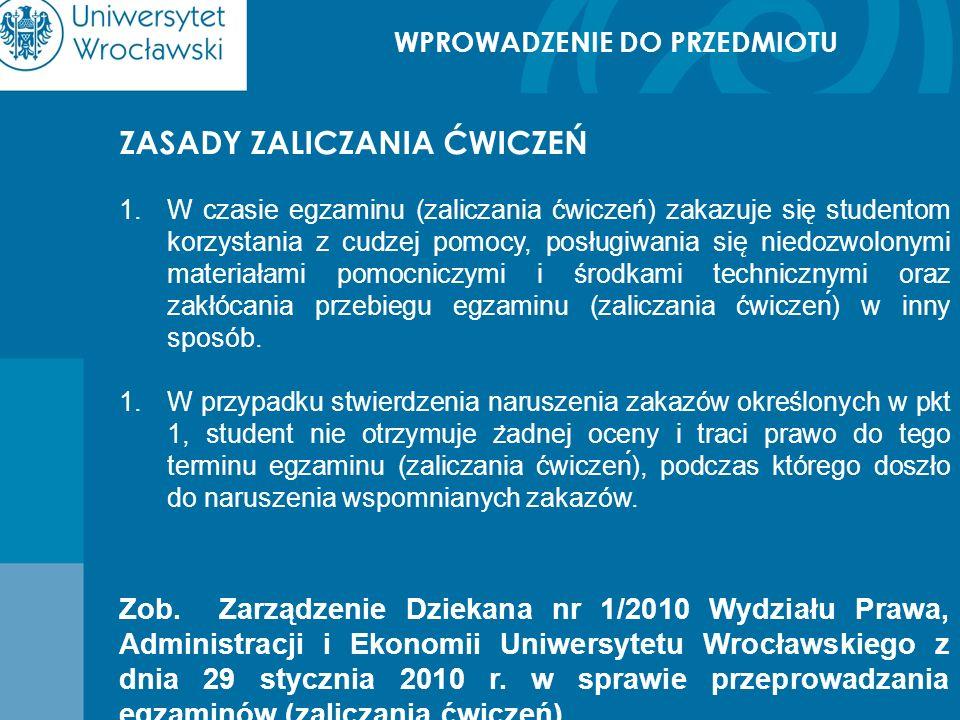 WPROWADZENIE DO PRZEDMIOTU ZASADY ZALICZANIA ĆWICZEŃ 1.W czasie egzaminu (zaliczania ćwiczeń) zakazuje się studentom korzystania z cudzej pomocy, posł