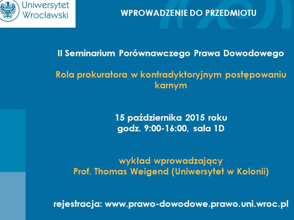WPROWADZENIE DO PRZEDMIOTU II Seminarium Porównawczego Prawa Dowodowego Rola prokuratora w kontradyktoryjnym postępowaniu karnym 15 października 2015