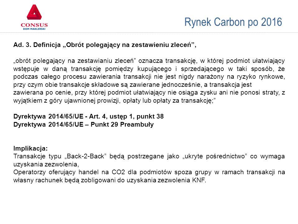 """Rynek Carbon po 2016 Ad. 3. Definicja """"Obrót polegający na zestawieniu zleceń"""", """"obrót polegający na zestawianiu zleceń"""" oznacza transakcję, w której"""