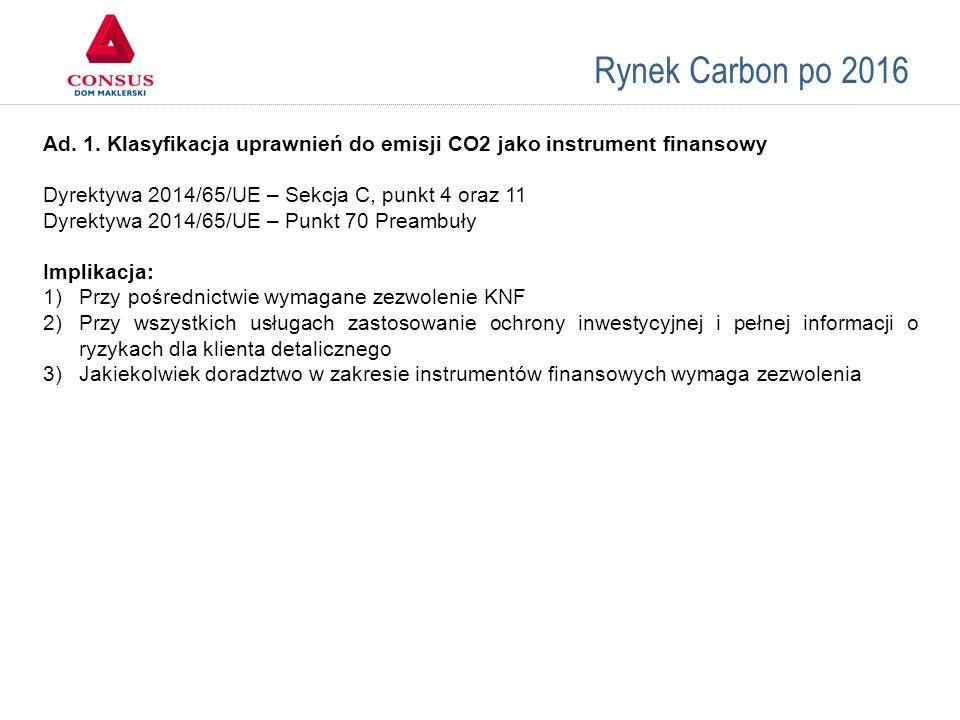 Rynek Carbon po 2016 Ad. 1. Klasyfikacja uprawnień do emisji CO2 jako instrument finansowy Dyrektywa 2014/65/UE – Sekcja C, punkt 4 oraz 11 Dyrektywa