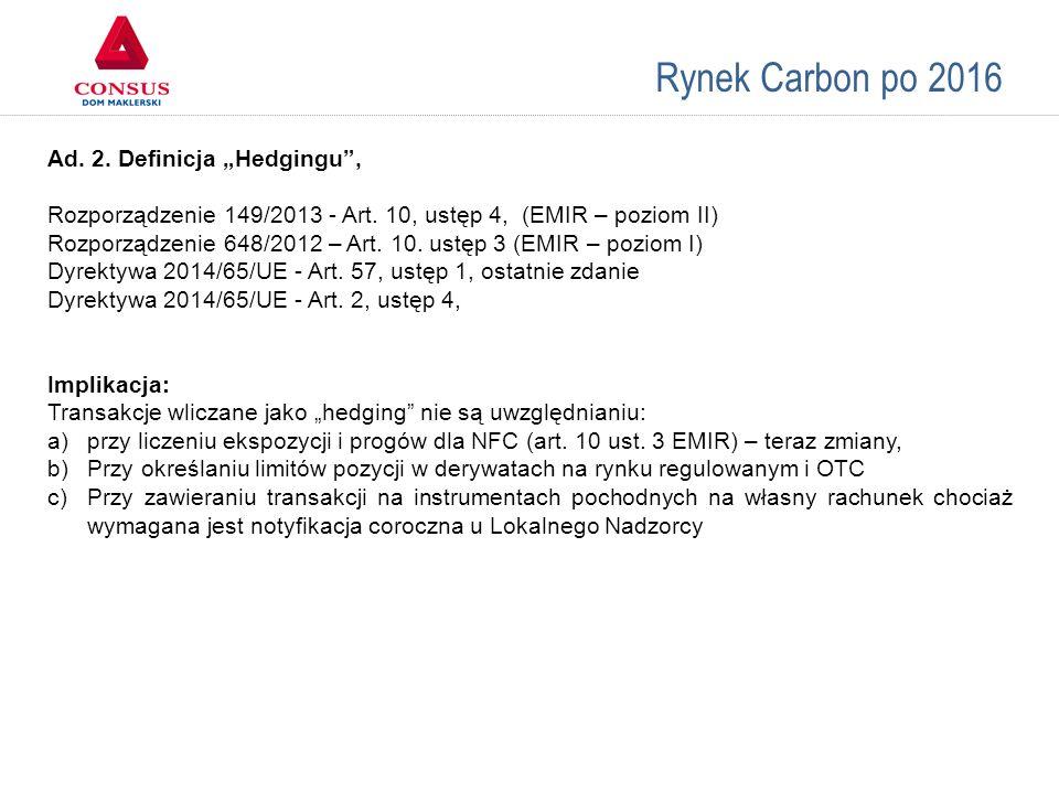 """Rynek Carbon po 2016 Ad. 2. Definicja """"Hedgingu"""", Rozporządzenie 149/2013 - Art. 10, ustęp 4, (EMIR – poziom II) Rozporządzenie 648/2012 – Art. 10. us"""