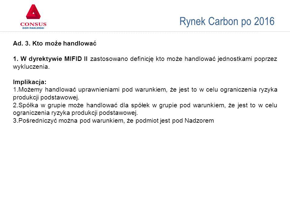 Rynek Carbon po 2016 Ad. 3. Kto może handlować 1. W dyrektywie MIFID II zastosowano definicję kto może handlować jednostkami poprzez wykluczenia. Impl