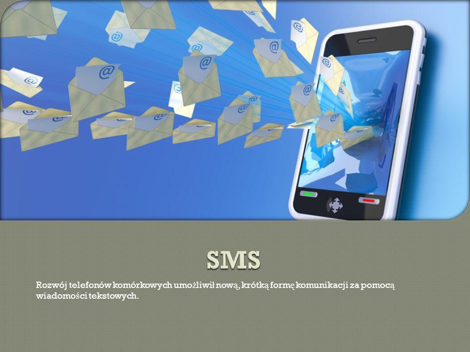 Rozwój telefonów komórkowych umo ż liwi ł now ą, krótk ą form ę komunikacji za pomoc ą wiadomo ś ci tekstowych.