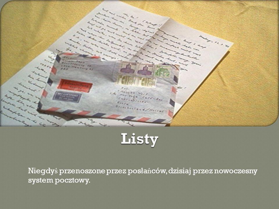 Niegdy ś przenoszone przez pos ł a ń ców, dzisiaj przez nowoczesny system pocztowy.