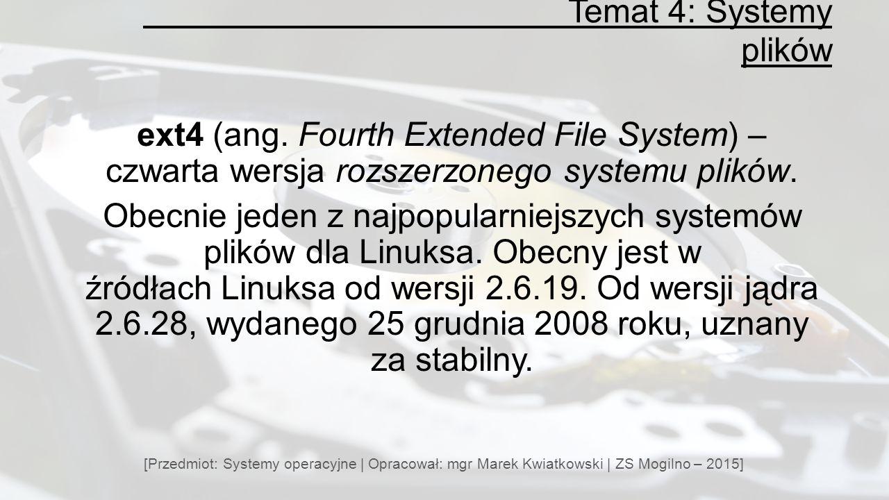 Temat 4: Systemy plików [Przedmiot: Systemy operacyjne | Opracował: mgr Marek Kwiatkowski | ZS Mogilno – 2015] ext4 (ang.
