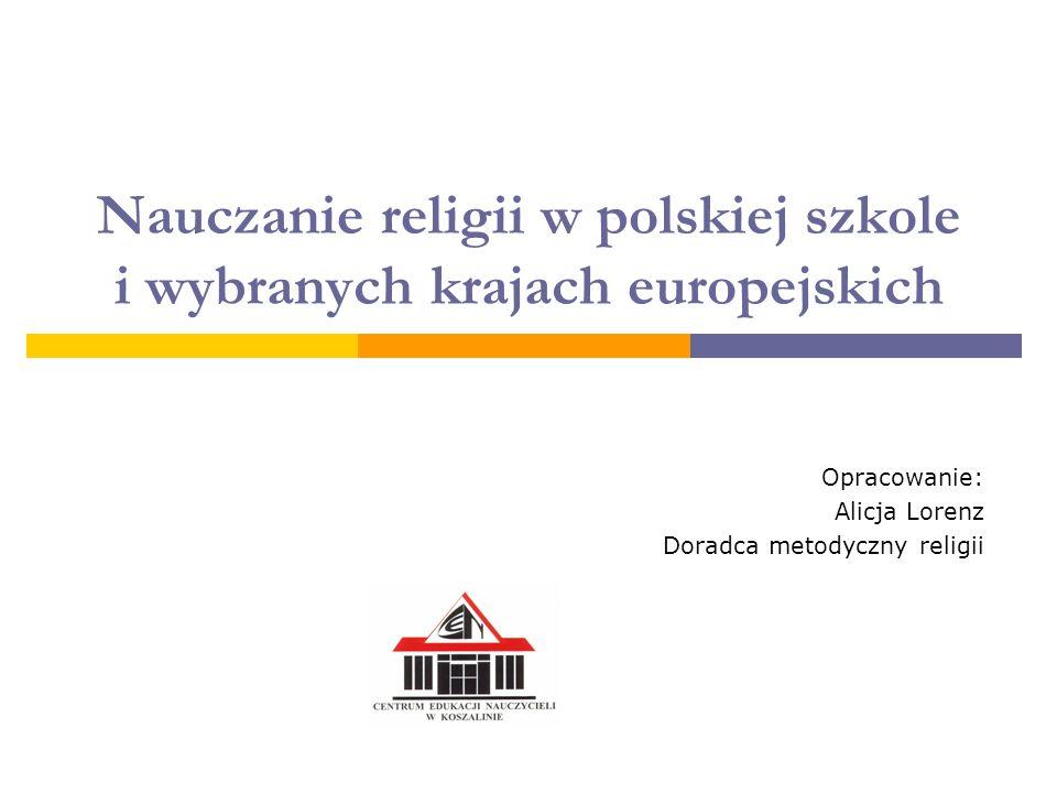 Nauczanie religii w polskiej szkole i wybranych krajach europejskich Opracowanie: Alicja Lorenz Doradca metodyczny religii