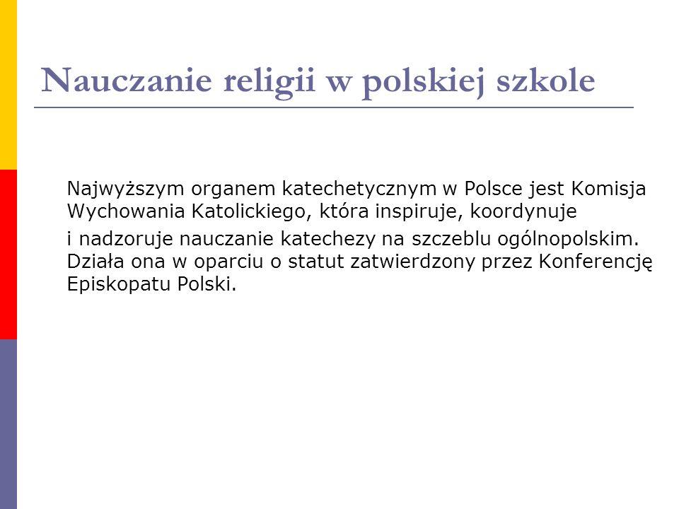 Nauczanie religii w polskiej szkole Najwyższym organem katechetycznym w Polsce jest Komisja Wychowania Katolickiego, która inspiruje, koordynuje i nad