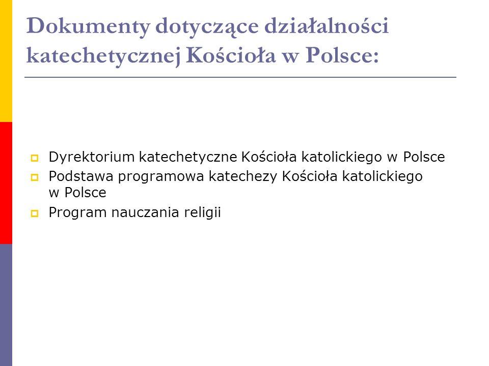 Dokumenty dotyczące działalności katechetycznej Kościoła w Polsce:  Dyrektorium katechetyczne Kościoła katolickiego w Polsce  Podstawa programowa ka