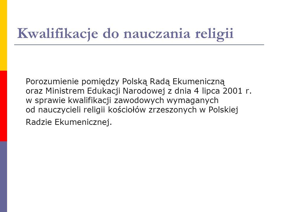 Kwalifikacje do nauczania religii Porozumienie pomiędzy Polską Radą Ekumeniczną oraz Ministrem Edukacji Narodowej z dnia 4 lipca 2001 r. w sprawie kwa