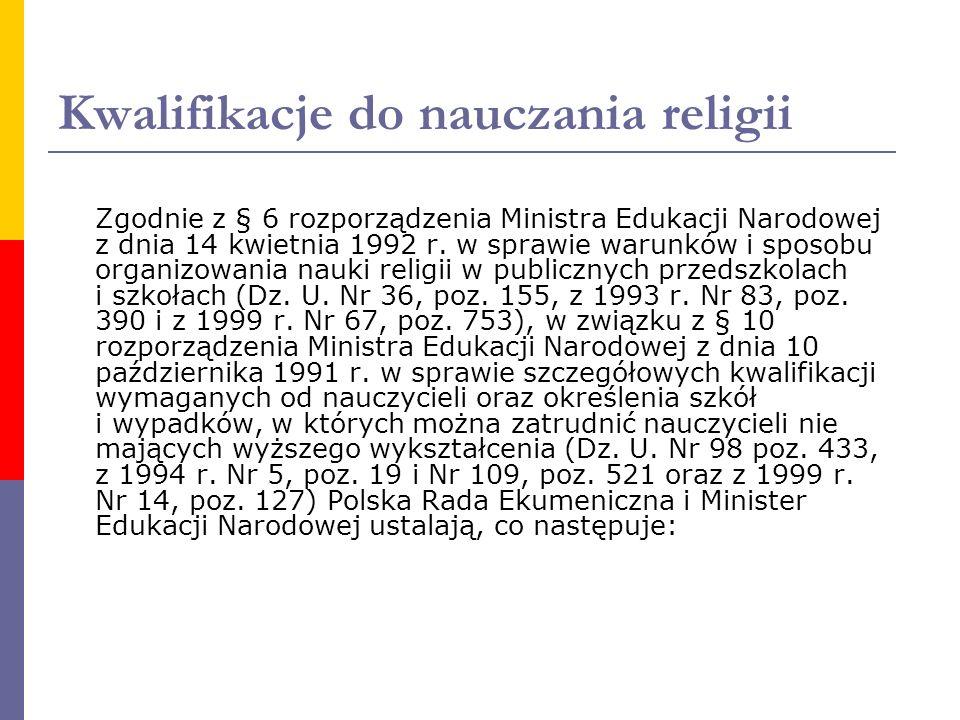 Kwalifikacje do nauczania religii Zgodnie z § 6 rozporządzenia Ministra Edukacji Narodowej z dnia 14 kwietnia 1992 r. w sprawie warunków i sposobu org