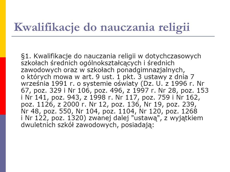 Kwalifikacje do nauczania religii §1. Kwalifikacje do nauczania religii w dotychczasowych szkołach średnich ogólnokształcących i średnich zawodowych o