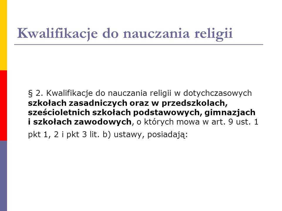 Kwalifikacje do nauczania religii § 2. Kwalifikacje do nauczania religii w dotychczasowych szkołach zasadniczych oraz w przedszkolach, sześcioletnich