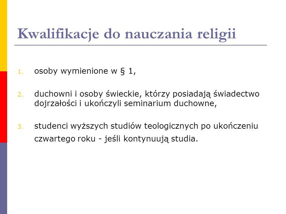 Kwalifikacje do nauczania religii 1. osoby wymienione w § 1, 2. duchowni i osoby świeckie, którzy posiadają świadectwo dojrzałości i ukończyli seminar