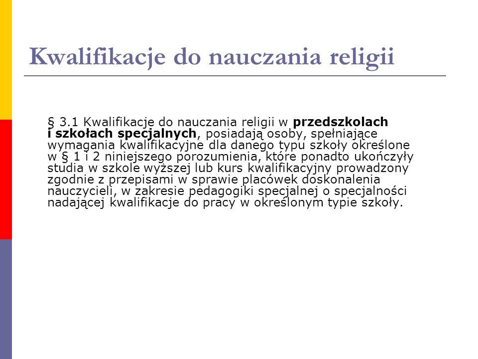 Kwalifikacje do nauczania religii § 3.1 Kwalifikacje do nauczania religii w przedszkolach i szkołach specjalnych, posiadają osoby, spełniające wymagan