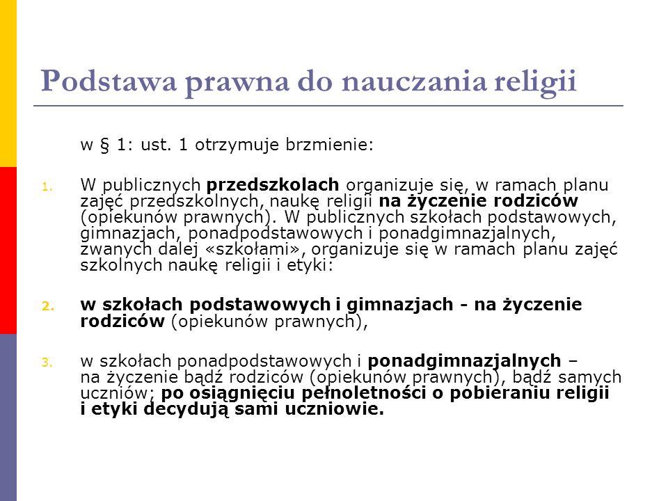 Podstawa prawna do nauczania religii w § 1: ust. 1 otrzymuje brzmienie: 1. W publicznych przedszkolach organizuje się, w ramach planu zajęć przedszkol