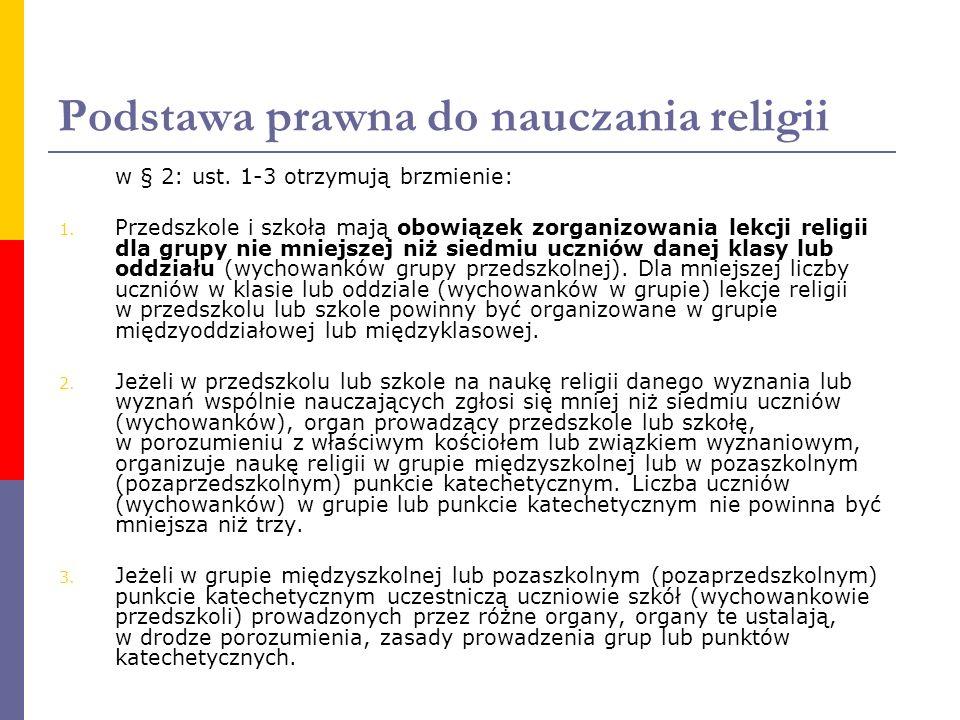 Podstawa prawna do nauczania religii w § 2: ust. 1-3 otrzymują brzmienie: 1. Przedszkole i szkoła mają obowiązek zorganizowania lekcji religii dla gru