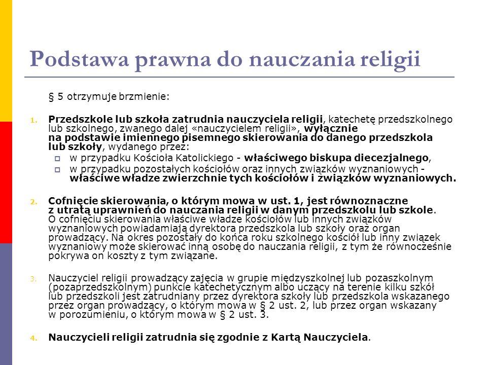 Podstawa prawna do nauczania religii § 5 otrzymuje brzmienie: 1. Przedszkole lub szkoła zatrudnia nauczyciela religii, katechetę przedszkolnego lub sz