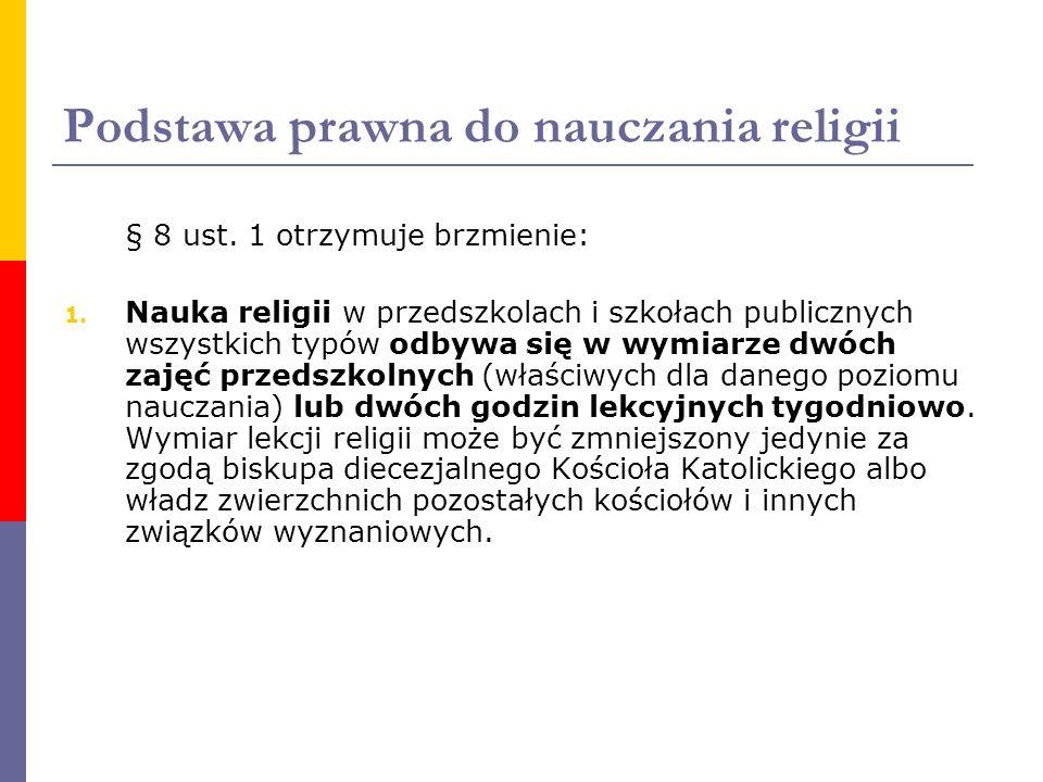 Podstawa prawna do nauczania religii § 8 ust. 1 otrzymuje brzmienie: 1. Nauka religii w przedszkolach i szkołach publicznych wszystkich typów odbywa s