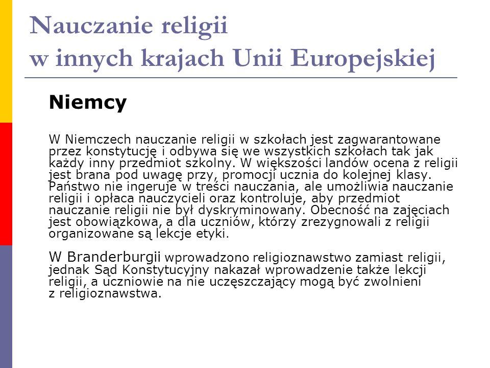 Nauczanie religii w innych krajach Unii Europejskiej Niemcy W Niemczech nauczanie religii w szkołach jest zagwarantowane przez konstytucję i odbywa si