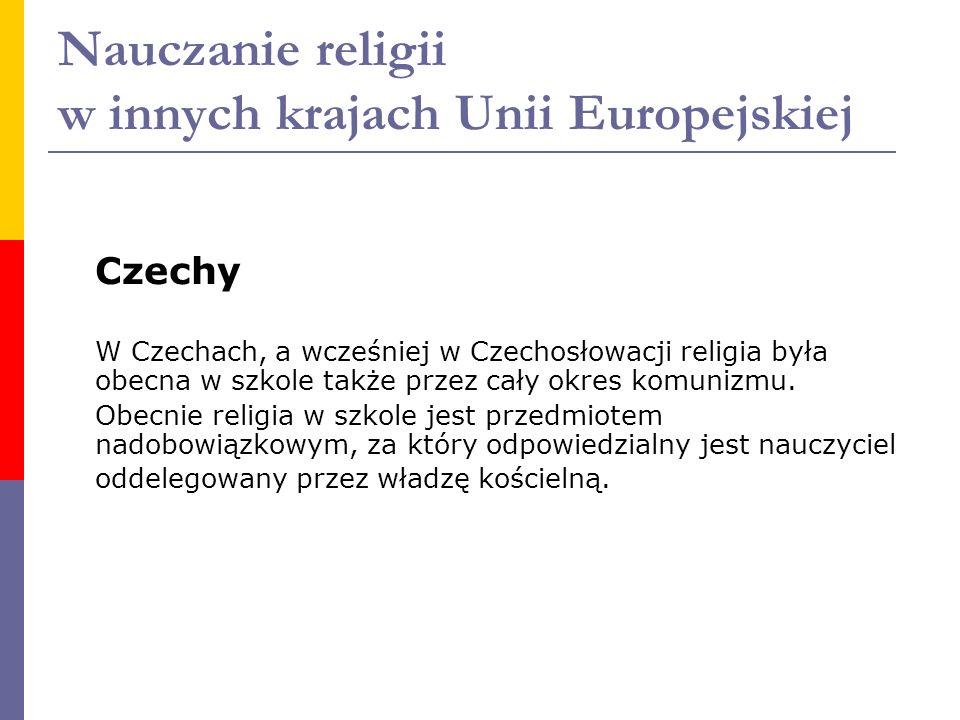 Nauczanie religii w innych krajach Unii Europejskiej Czechy W Czechach, a wcześniej w Czechosłowacji religia była obecna w szkole także przez cały okr