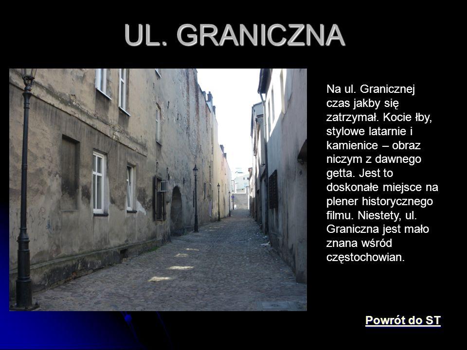 UL. GRANICZNA Na ul. Granicznej czas jakby się zatrzymał. Kocie łby, stylowe latarnie i kamienice – obraz niczym z dawnego getta. Jest to doskonałe mi