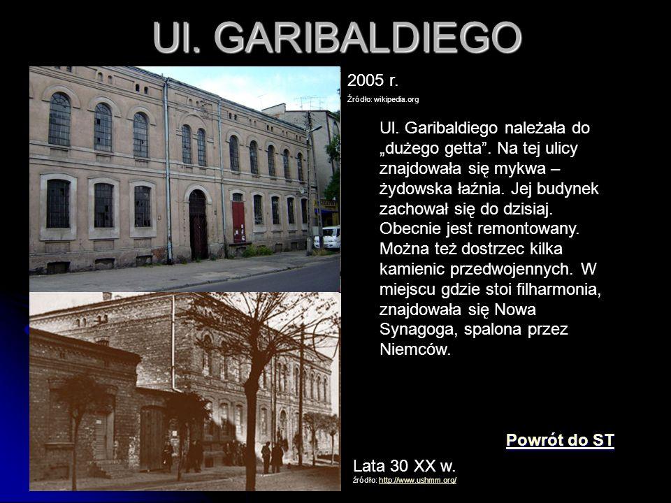 """Ul. GARIBALDIEGO Lata 30 XX w. źródło: http://www.ushmm.org/http://www.ushmm.org/ 2005 r. Źródło: wikipedia.org Ul. Garibaldiego należała do """"dużego g"""