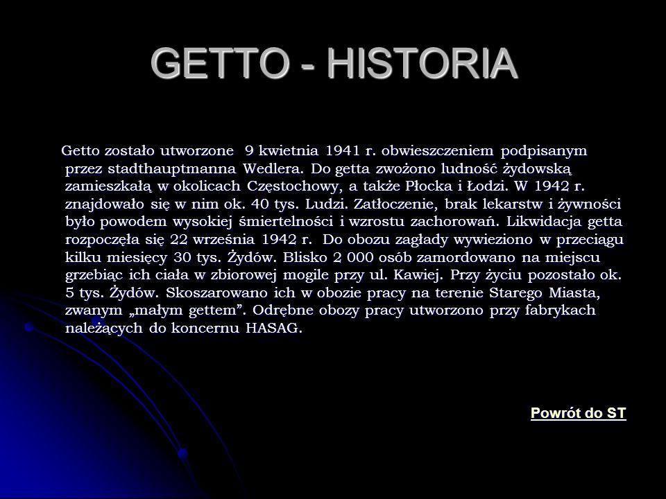 GETTO - HISTORIA Getto zostało utworzone 9 kwietnia 1941 r. obwieszczeniem podpisanym przez stadthauptmanna Wedlera. Do getta zwożono ludność żydowską