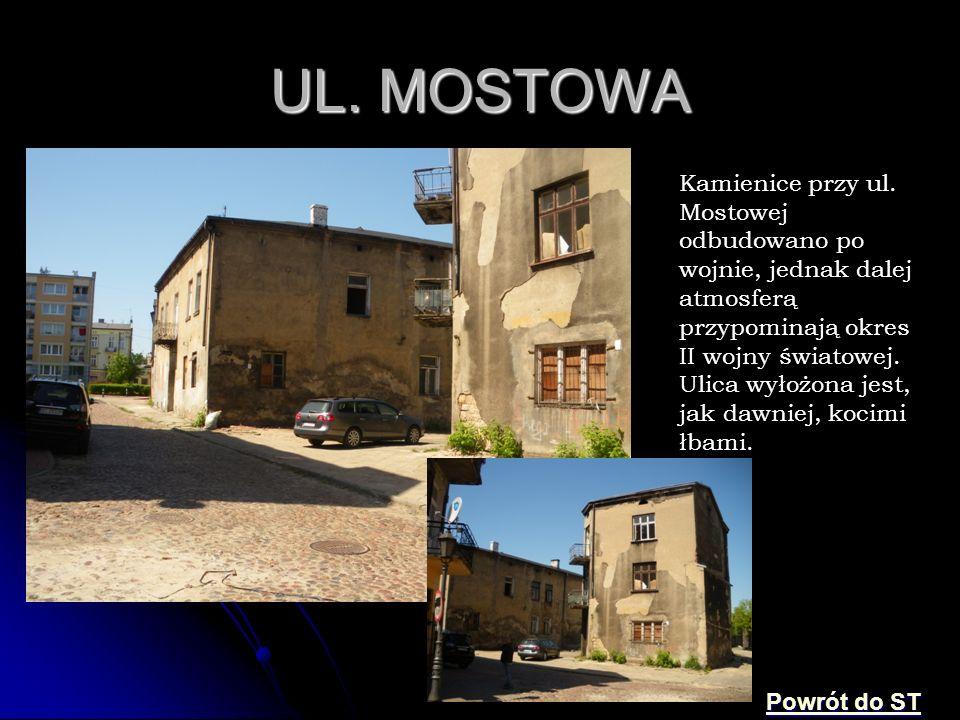 UL. MOSTOWA Kamienice przy ul. Mostowej odbudowano po wojnie, jednak dalej atmosferą przypominają okres II wojny światowej. Ulica wyłożona jest, jak d