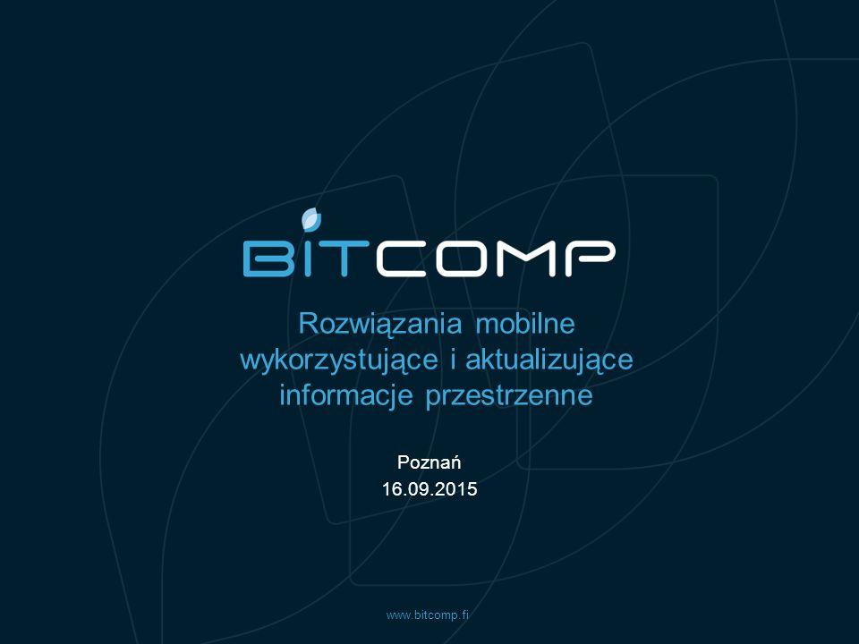 www.bitcomp.fi Rozwiązania mobilne wykorzystujące i aktualizujące informacje przestrzenne Poznań 16.09.2015