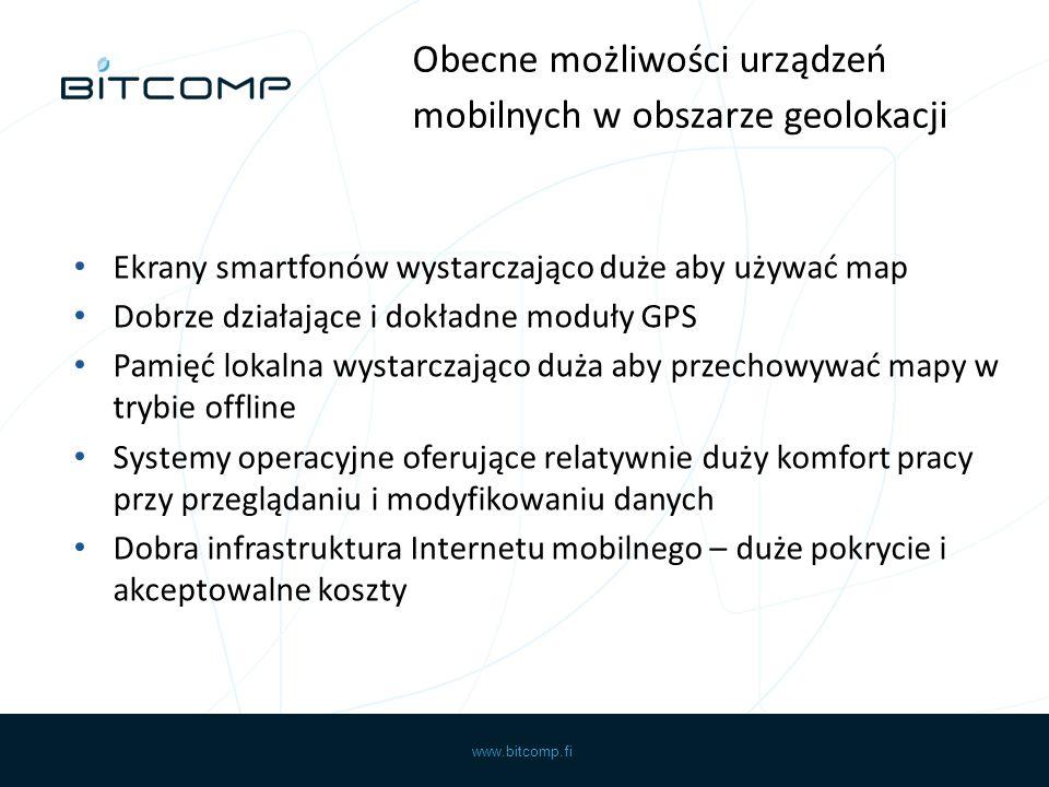 www.bitcomp.fi Ekrany smartfonów wystarczająco duże aby używać map Dobrze działające i dokładne moduły GPS Pamięć lokalna wystarczająco duża aby przec