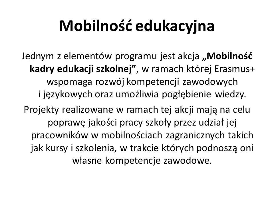 """Mobilność edukacyjna Jednym z elementów programu jest akcja """"Mobilność kadry edukacji szkolnej , w ramach której Erasmus+ wspomaga rozwój kompetencji zawodowych i językowych oraz umożliwia pogłębienie wiedzy."""