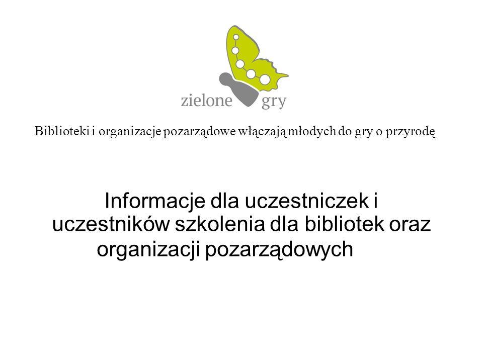 Informacje dla uczestniczek i uczestników szkolenia dla bibliotek oraz organizacji pozarządowych Biblioteki i organizacje pozarządowe włączają młodych do gry o przyrodę