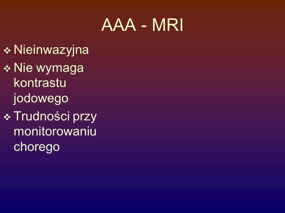 AAA - MRI  Nieinwazyjna  Nie wymaga kontrastu jodowego  Trudności przy monitorowaniu chorego