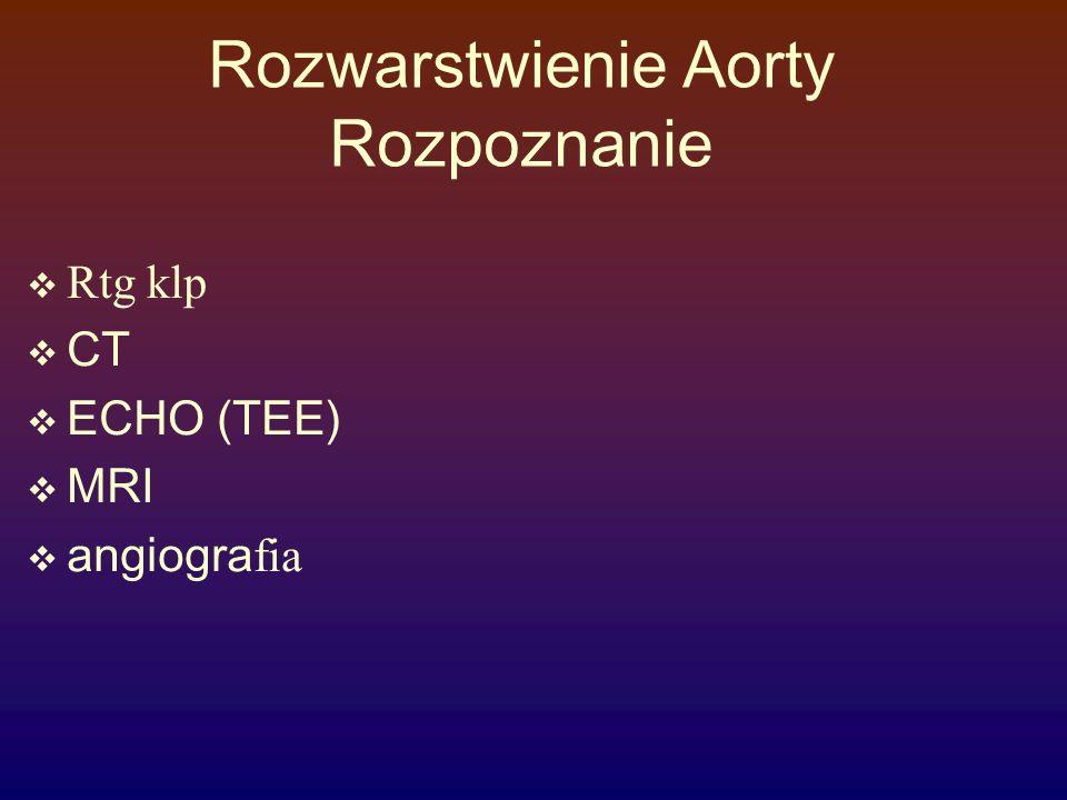 Rozwarstwienie Aorty Rozpoznanie  Rtg klp  CT  ECHO (TEE)  MRI  angiogra fia
